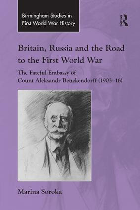 Britain, Russia and the Road to the First World War: The Fateful Embassy of Count Aleksandr Benckendorff (1903–16), 1st Edition (Paperback) book cover