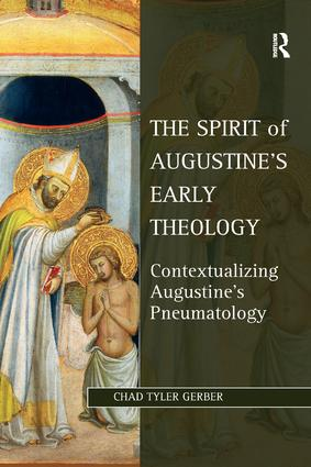 The Spirit of Augustine's Early Theology: Contextualizing Augustine's Pneumatology book cover