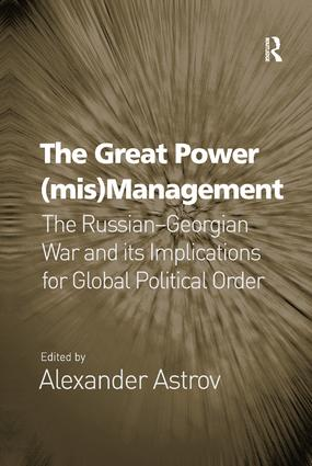 The Great Power (mis)Management: The Russian–Georgian War and its Implications for Global Political Order, 1st Edition (Paperback) book cover