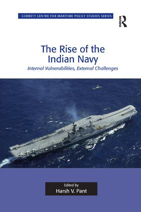 The Rise of the Indian Navy: Internal Vulnerabilities, External Challenges, 1st Edition (Paperback) book cover