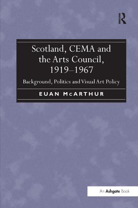 Scotland, CEMA and the Arts Council, 1919-1967: Background, Politics and Visual Art Policy, 1st Edition (Paperback) book cover