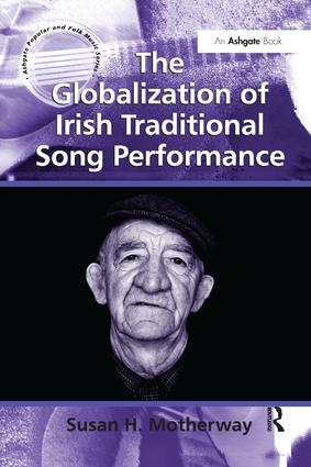 The Globalization of Irish Traditional Song Performance: 1st Edition (Paperback) book cover