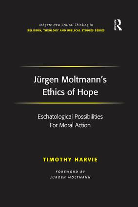 Jürgen Moltmann's Ethics of Hope: Eschatological Possibilities For Moral Action, 1st Edition (Paperback) book cover