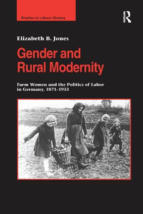 Gender and Rural Modernity: Farm Women and the Politics of Labor in Germany, 1871–1933 book cover