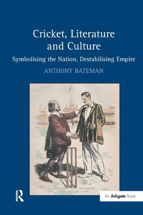Cricket, Literature and Culture: Symbolising the Nation, Destabilising Empire, 1st Edition (Paperback) book cover