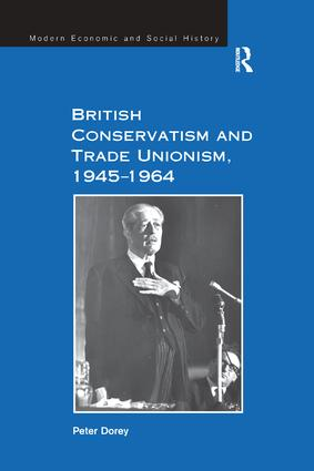 British Conservatism and Trade Unionism, 1945–1964: 1st Edition (Paperback) book cover