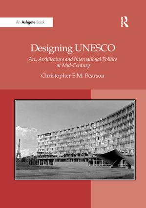 Designing UNESCO: Art, Architecture and International Politics at Mid-Century, 1st Edition (Paperback) book cover