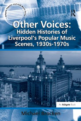 Other Voices: Hidden Histories of Liverpool's Popular Music Scenes, 1930s-1970s: 1st Edition (Paperback) book cover