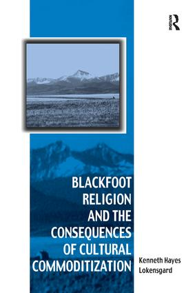 Blackfoot Religion and the Consequences of Cultural Commoditization: 1st Edition (e-Book) book cover