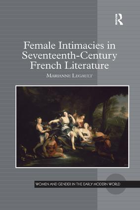 Female Intimacies in Seventeenth-Century French Literature: 1st Edition (Paperback) book cover