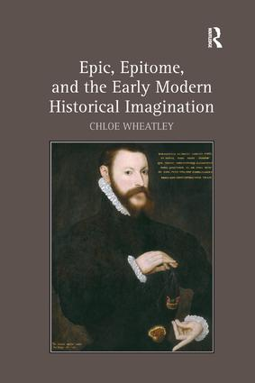 Epic, Epitome, and the Early Modern Historical Imagination: 1st Edition (Paperback) book cover