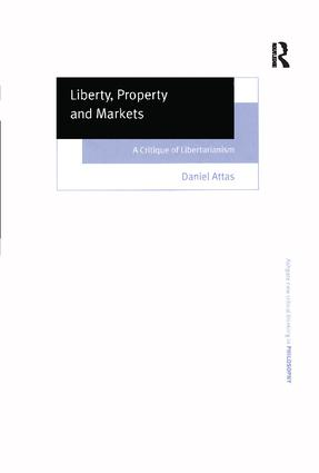 Liberty, Property and Markets: A Critique of Libertarianism, 1st Edition (Paperback) book cover