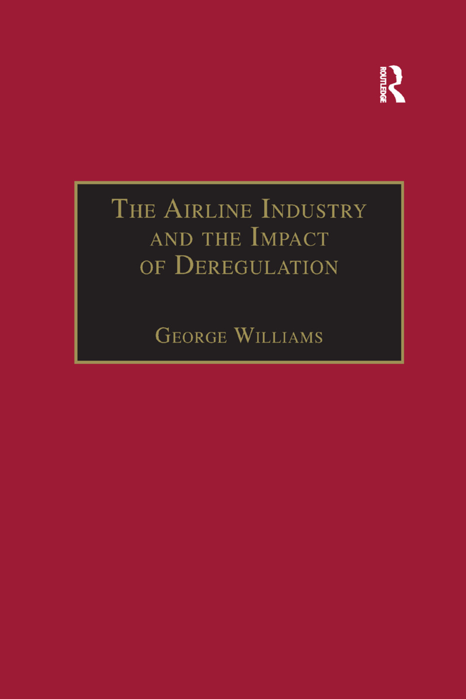 The Airline Industry and the Impact of Deregulation: 2nd Edition (Paperback) book cover