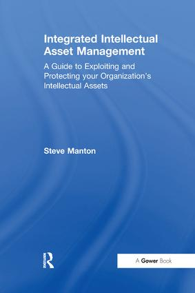 Integrated Intellectual Asset Management: A Guide to Exploiting and Protecting your Organization's Intellectual Assets book cover