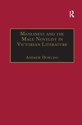 Manliness and the Male Novelist in Victorian Literature: 1st Edition (Paperback) book cover