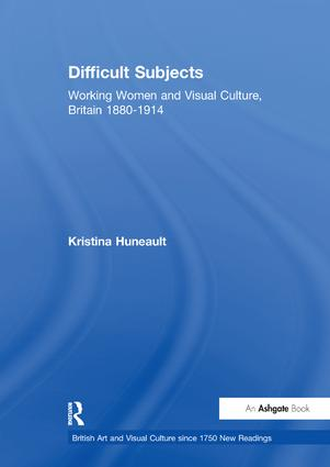 Difficult Subjects: Working Women and Visual Culture, Britain 1880-1914, 1st Edition (Paperback) book cover