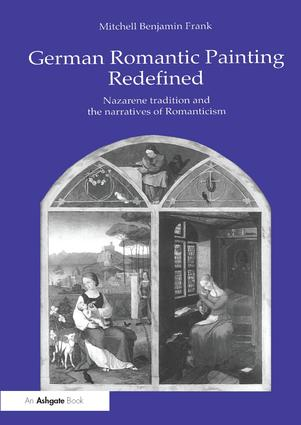 German Romantic Painting Redefined: Nazarene Tradition and the Narratives of Romanticism, 1st Edition (Paperback) book cover