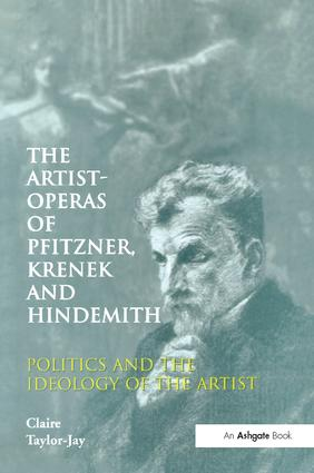 The Artist-Operas of Pfitzner, Krenek and Hindemith: Politics and the Ideology of the Artist, 1st Edition (Paperback) book cover