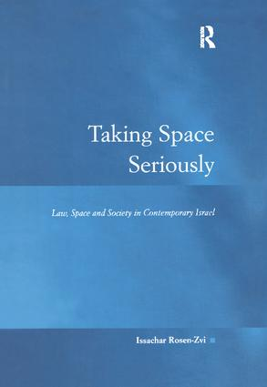 Taking Space Seriously: Law, Space and Society in Contemporary Israel, 1st Edition (Paperback) book cover