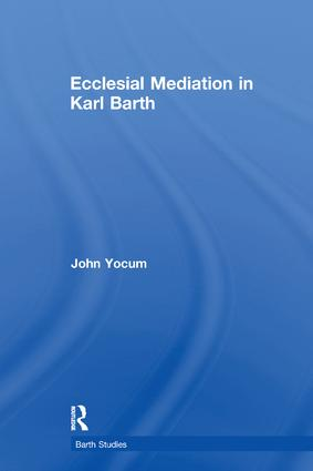 Ecclesial Mediation in Karl Barth: 1st Edition (Paperback) book cover