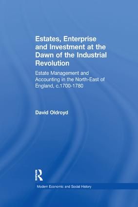 Estates, Enterprise and Investment at the Dawn of the Industrial Revolution: Estate Management and Accounting in the North-East of England, c.1700-1780 book cover