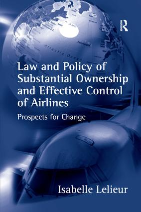 Law and Policy of Substantial Ownership and Effective Control of Airlines: Prospects for Change, 1st Edition (Paperback) book cover
