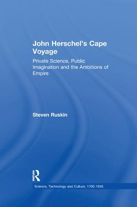 John Herschel's Cape Voyage: Private Science, Public Imagination and the Ambitions of Empire book cover