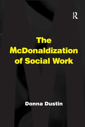 The McDonaldization of Social Work: 1st Edition (Paperback) book cover