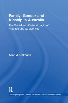 Family, Gender and Kinship in Australia: The Social and Cultural Logic of Practice and Subjectivity, 1st Edition (Paperback) book cover
