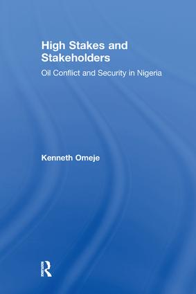 High Stakes and Stakeholders: Oil Conflict and Security in Nigeria, 1st Edition (Paperback) book cover