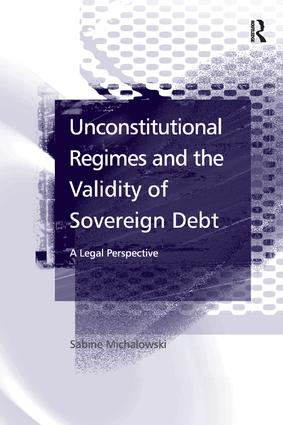 Unconstitutional Regimes and the Validity of Sovereign Debt: A Legal Perspective, 1st Edition (Paperback) book cover