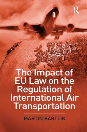 The Impact of EU Law on the Regulation of International Air Transportation: 1st Edition (Paperback) book cover