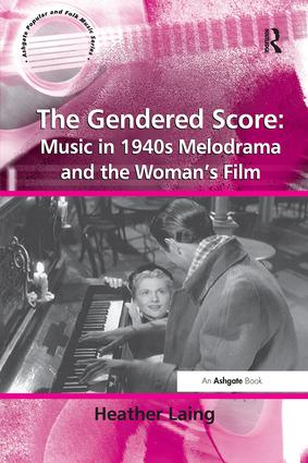 The Gendered Score: Music in 1940s Melodrama and the Woman's Film: 1st Edition (Paperback) book cover
