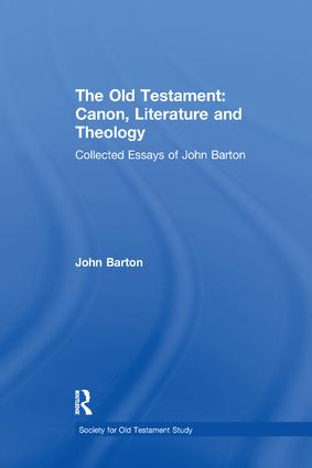 The Old Testament: Canon, Literature and Theology: Collected Essays of John Barton, 1st Edition (Paperback) book cover