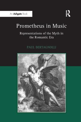 Prometheus in Music: Representations of the Myth in the Romantic Era, 1st Edition (Paperback) book cover