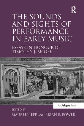 The Sounds and Sights of Performance in Early Music: Essays in Honour of Timothy J. McGee book cover