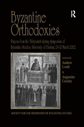 Byzantine Orthodoxies: Papers from the Thirty-sixth Spring Symposium of Byzantine Studies, University of Durham, 23–25 March 2002 book cover