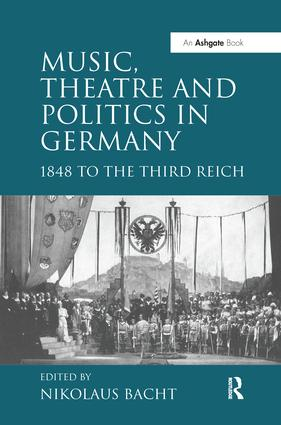Music, Theatre and Politics in Germany: 1848 to the Third Reich, 1st Edition (Paperback) book cover