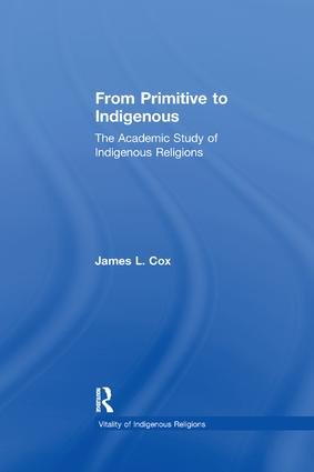 From Primitive to Indigenous: The Academic Study of Indigenous Religions, 1st Edition (Paperback) book cover