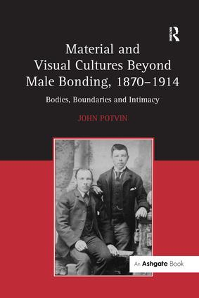 Material and Visual Cultures Beyond Male Bonding, 1870–1914: Bodies, Boundaries and Intimacy, 1st Edition (Paperback) book cover