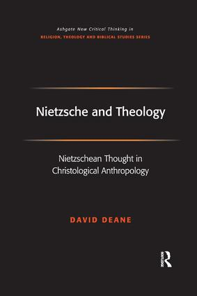 Nietzsche and Theology: Nietzschean Thought in Christological Anthropology, 1st Edition (Paperback) book cover