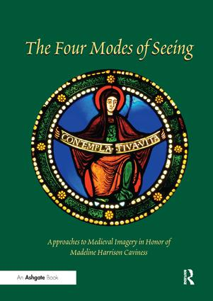 The Four Modes of Seeing: Approaches to Medieval Imagery in Honor of Madeline Harrison Caviness book cover