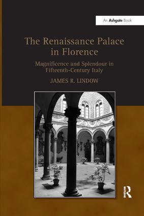 The Renaissance Palace in Florence: Magnificence and Splendour in Fifteenth-Century Italy book cover