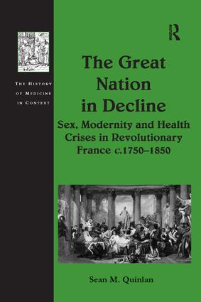 The Great Nation in Decline: Sex, Modernity and Health Crises in Revolutionary France c.1750–1850, 1st Edition (Paperback) book cover