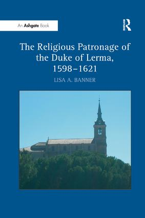 The Religious Patronage of the Duke of Lerma, 1598–1621: 1st Edition (Paperback) book cover