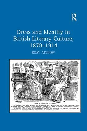 Dress and Identity in British Literary Culture, 1870-1914: 1st Edition (Paperback) book cover