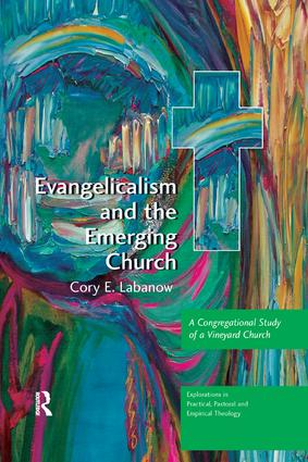 Evangelicalism and the Emerging Church: A Congregational Study of a Vineyard Church book cover