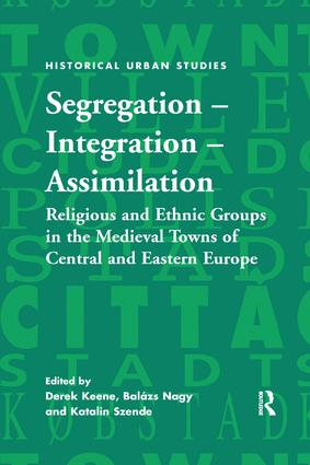 Segregation – Integration – Assimilation: Religious and Ethnic Groups in the Medieval Towns of Central and Eastern Europe, 1st Edition (Paperback) book cover