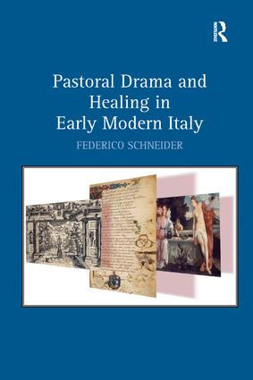 Pastoral Drama and Healing in Early Modern Italy: 1st Edition (Paperback) book cover