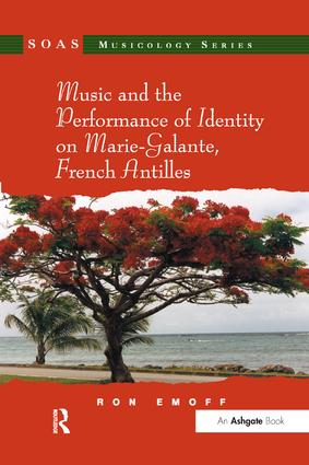 Music and the Performance of Identity on Marie-Galante, French Antilles: 1st Edition (Paperback) book cover